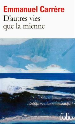 D'autres vies que la mienne by Emmanuel Carrere