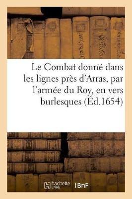 Le Combat donne dans les lignes pres d'Arras, par l'armee du Roy, en vers burlesques by Melanie Wallace