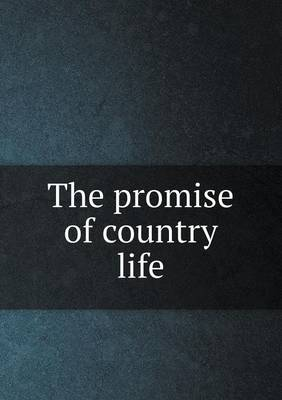 The Promise of Country Life by James Cloyd Bowman