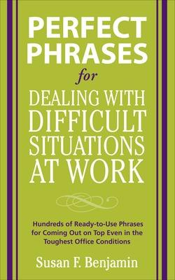 Perfect Phrases for Dealing with Difficult Situations at Work by Susan Benjamin