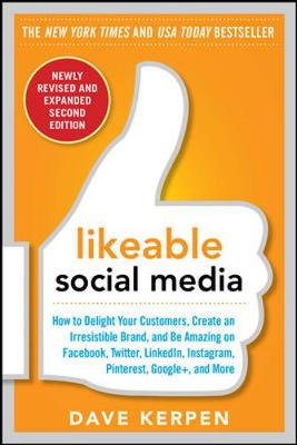 Likeable Social Media, Revised and Expanded: How to Delight Your Customers, Create an Irresistible Brand, and Be Amazing on Facebook, Twitter, LinkedIn, Instagram, Pinterest, and More by Dave Kerpen