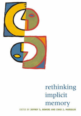 Rethinking Implicit Memory by Jeffrey S. Bowers