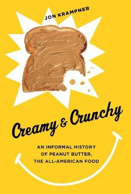 Creamy and Crunchy: An Informal History of Peanut Butter, the All-American Food by Jon Krampner