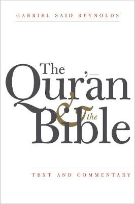 The Qur'an and the Bible by Gabriel Said Reynolds