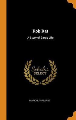 Rob Rat: A Story of Barge Life by Mark Guy Pearse