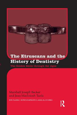 The The Etruscans and the History of Dentistry: The Golden Smile through the Ages by Marshall J. Becker