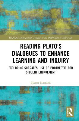 Reading Plato's Dialogues to Enhance Learning and Inquiry: Exploring Socrates' Use of Protreptic for Student Engagement book