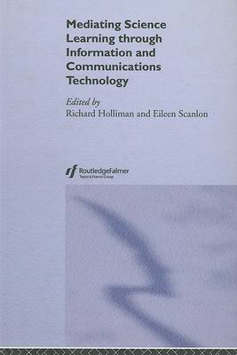 Mediating Science Learning through Information and Communications Technology by Richard Holliman