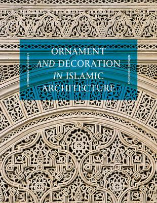 Ornament and Decoration in Islamic Architecture by Dominique Clevenot
