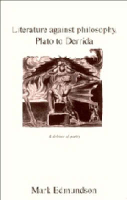 Literature against Philosophy, Plato to Derrida by Mark Edmundson