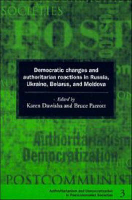 Democratic Changes and Authoritarian Reactions in Russia, Ukraine, Belarus and Moldova by Karen Dawisha
