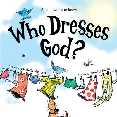 Who Dresses God? by Teena Raffa-Mulligan