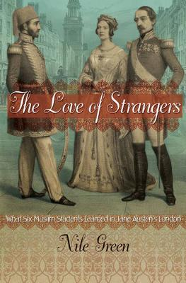The Love of Strangers by Nile Green