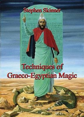 Techniques of Graeco-Egyptian Magic by Dr Stephen Skinner