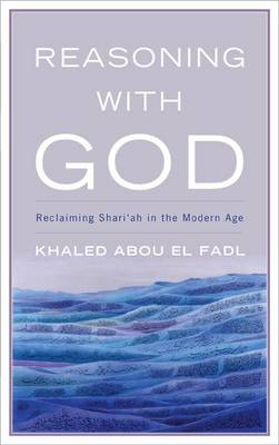Reasoning with God by Khaled Abou El Fadl
