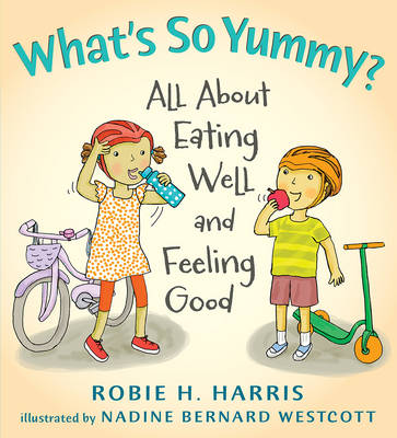 What's So Yummy?: All About Eating Well and Feeling Good by Harris Robie H