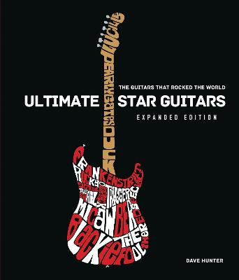 Ultimate Star Guitars: The Guitars That Rocked the World, Expanded Edition by Dave Hunter
