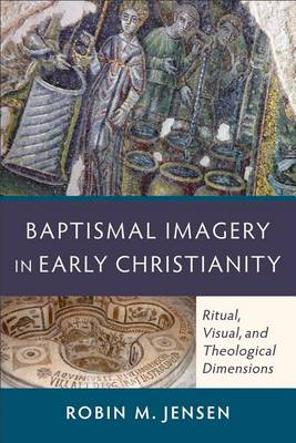 Baptismal Imagery in Early Christianity by Robin M. Jensen