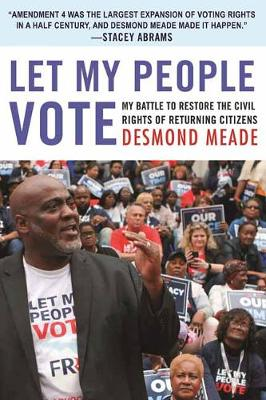 Let My People Vote: My Battle to Restore the Civil Rights of Returning Citizens by Desmond Meade