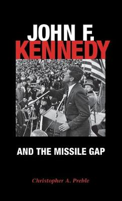 John F. Kennedy and the Missile Gap by Christopher A. Preble
