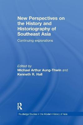 New Perspectives on the History and Historiography of Southeast Asia: Continuing Explorations book