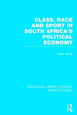 Class, Race and Sport in South Africa's Political Economy book