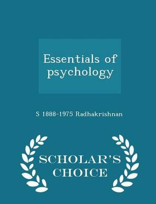 Essentials of Psychology - Scholar's Choice Edition by S 1888-1975 Radhakrishnan