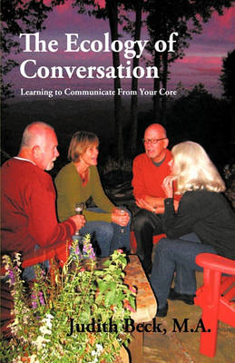 The Ecology of Conversation: Learning to Communicate From Your Core by Judith Beck