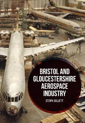 Bristol and Gloucestershire Aerospace Industry by Steph Gillett