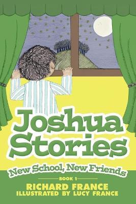 Joshua Stories: New School, New Friends: 1 by Richard France