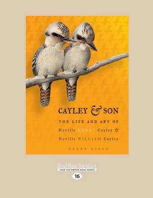 Cayley and Son: The Life and Art of Neville Henry Cayley and Neville William Cayley by Penny Olsen