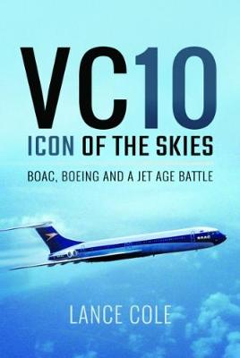 VC10: An Icon of the Skies by Lance Cole