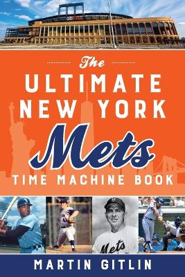 The Ultimate New York Mets Time Machine Book book