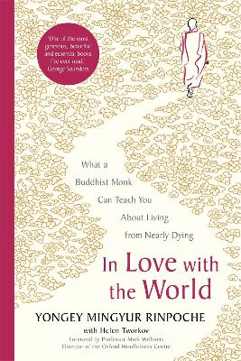 In Love with the World: What a Buddhist Monk Can Teach You About Living from Nearly Dying by Yongey Mingyur Rinpoche