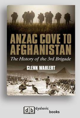 Anzac Cove to Afghanistan: The History of the 3rd Brigade by Glenn Wahlert
