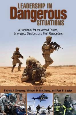 Leadership in Dangerous Situations by Colonel Patrick J. Sweeney USA