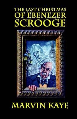 Last Christmas of Ebenezer Scrooge by Marvin Kaye