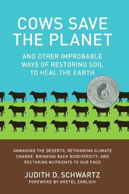 Cows Save the Planet by Judith D. Schwartz