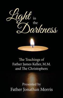 Light in the Darkness by Father Jonathan Morris
