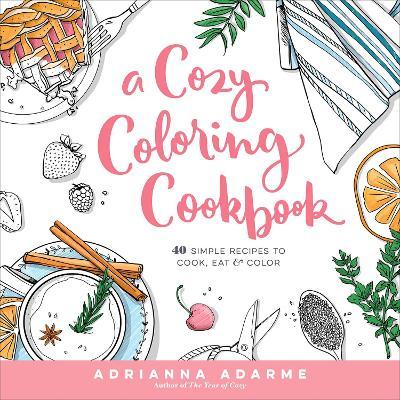 Cozy Coloring Cookbook by Adrianna Adarme