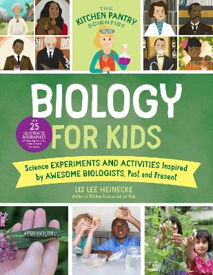 The Kitchen Pantry Scientist Biology for Kids: Science Experiments and Activities Inspired by Awesome Biologists, Past and Present; Includes 25 Illustrated Biographies of Amazing Scientists from Around the World book