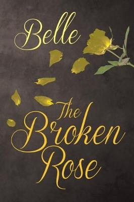 The Broken Rose by Belle