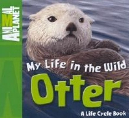 Animal Planet: My Life in the Wild - Otter by Owen Weldon
