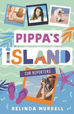 Pippa's Island 2: Cub Reporters by Belinda Murrell