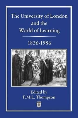 The University of London and the World of Learning, 1832-1986 by F. M. L. Thompson
