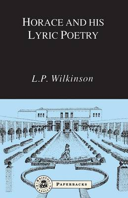 Horace and His Lyric Poetry by L. P. Wilkinson