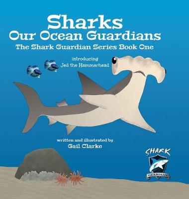 Sharks Our Ocean Guardians: The Shark Guardian Series Book One by Gail Clarke