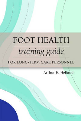 Foot Health Training Guide for Long-Term Care Personnel book