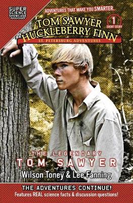 Tom Sawyer & Huckleberry Finn: St. Petersburg Adventures: The Legendary Tom Sawyer (Super Science Showcase) by Wilson Toney