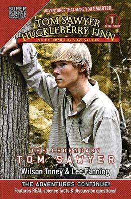 Tom Sawyer & Huckleberry Finn: St. Petersburg Adventures: The Legendary Tom Sawyer (Super Science Showcase) by Wilson Toney